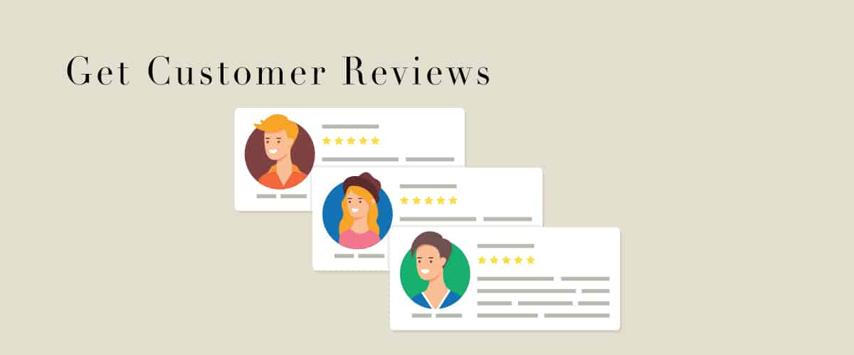 Get Customer Reviews - 6 Proven Ways to Get More Customer Reviews and Ratings